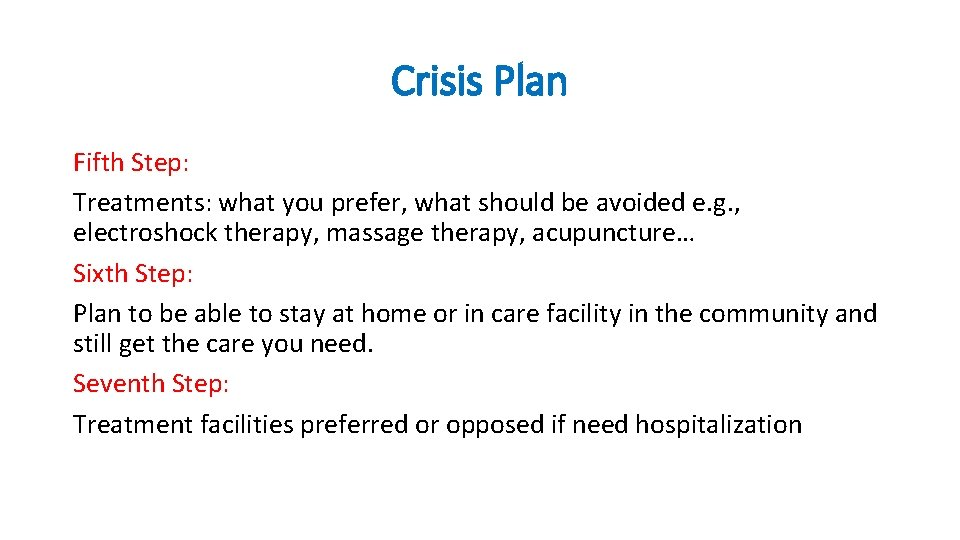 Crisis Plan Fifth Step: Treatments: what you prefer, what should be avoided e. g.
