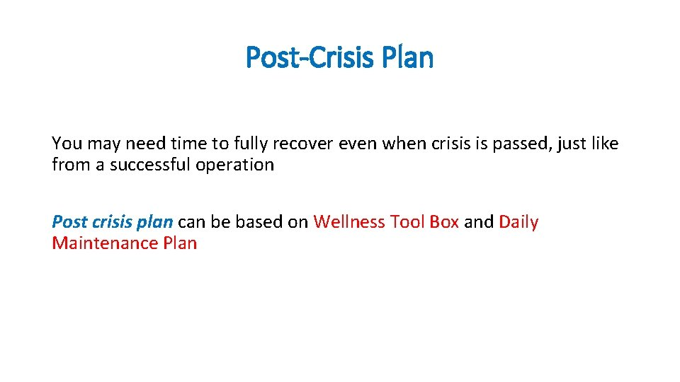 Post-Crisis Plan You may need time to fully recover even when crisis is passed,