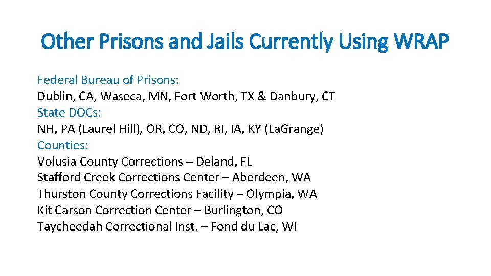 Other Prisons and Jails Currently Using WRAP Federal Bureau of Prisons: Dublin, CA, Waseca,