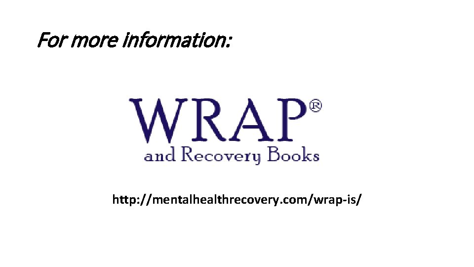 For more information: http: //mentalhealthrecovery. com/wrap-is/