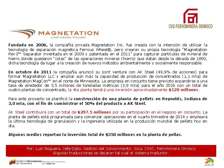 Fundada en 2006, la compañía privada Magnetation Inc. fue creada con la intención de