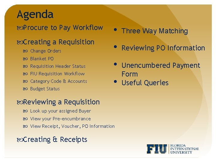 Agenda Procure to Pay Workflow • Three Way Matching Creating a Requisition • Reviewing