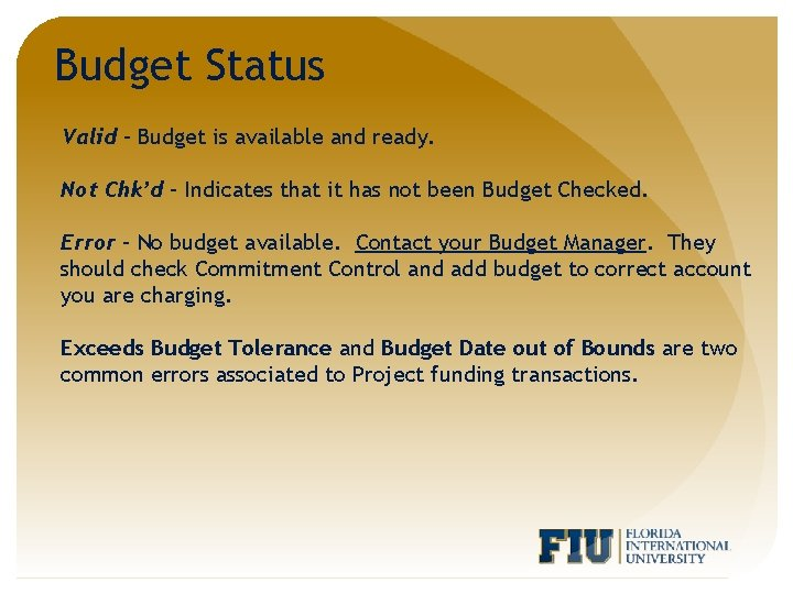 Budget Status Valid – Budget is available and ready. Not Chk'd – Indicates that