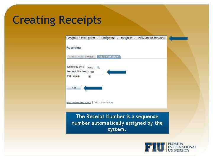 Creating Receipts The Receipt Number is a sequence number automatically assigned by the system.