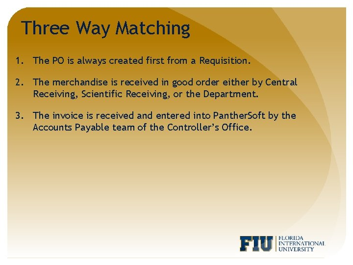 Three Way Matching 1. The PO is always created first from a Requisition. 2.