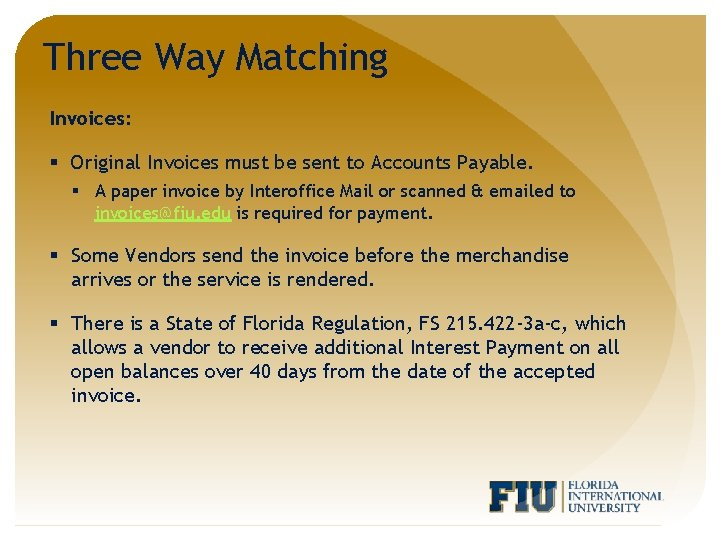 Three Way Matching Invoices: § Original Invoices must be sent to Accounts Payable. §
