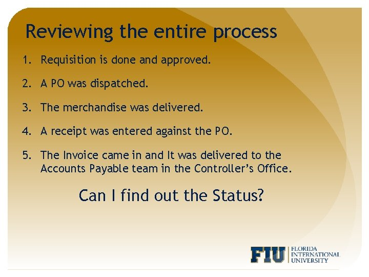 Reviewing the entire process 1. Requisition is done and approved. 2. A PO was