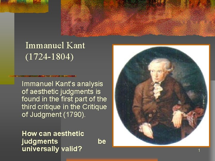 Immanuel Kant (1724 -1804) Immanuel Kant's analysis of aesthetic judgments is found in the