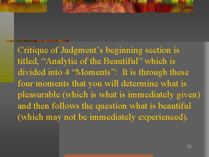 """Critique of Judgment's beginning section is titled, """"Analytic of the Beautiful"""" which is divided"""
