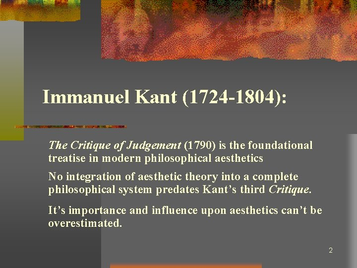Immanuel Kant (1724 -1804): The Critique of Judgement (1790) is the foundational treatise in