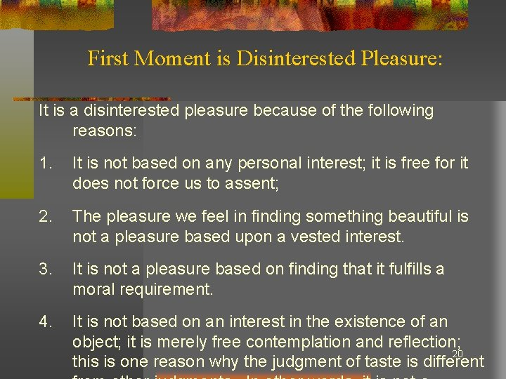 First Moment is Disinterested Pleasure: It is a disinterested pleasure because of the following