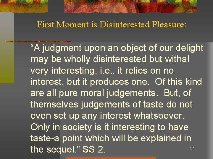 """First Moment is Disinterested Pleasure: """"A judgment upon an object of our delight may"""