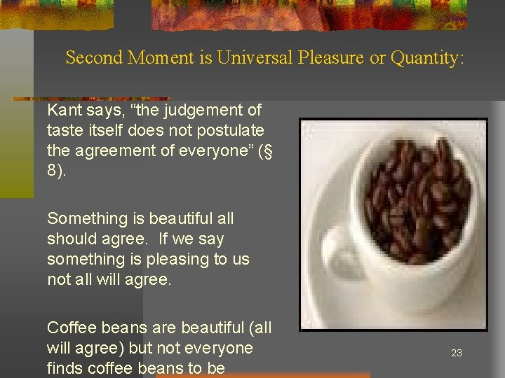 """Second Moment is Universal Pleasure or Quantity: Kant says, """"the judgement of taste itself"""