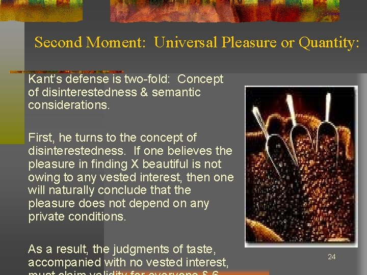 Second Moment: Universal Pleasure or Quantity: Kant's defense is two-fold: Concept of disinterestedness &