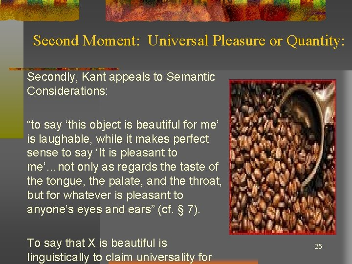 """Second Moment: Universal Pleasure or Quantity: Secondly, Kant appeals to Semantic Considerations: """"to say"""