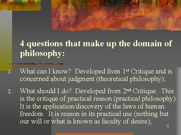 4 questions that make up the domain of philosophy: 1. What can I know?