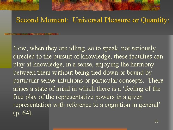 Second Moment: Universal Pleasure or Quantity: Now, when they are idling, so to speak,
