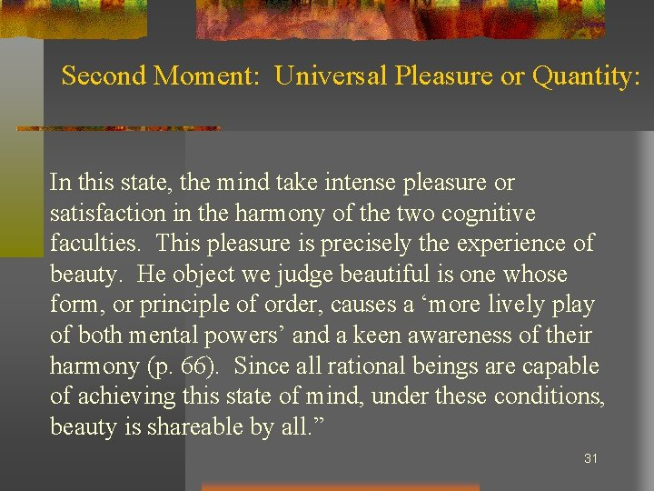 Second Moment: Universal Pleasure or Quantity: In this state, the mind take intense pleasure