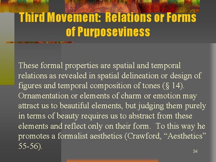 Third Movement: Relations or Forms of Purposeviness These formal properties are spatial and temporal