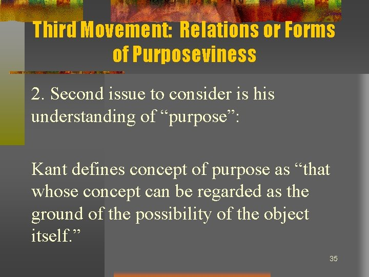 Third Movement: Relations or Forms of Purposeviness 2. Second issue to consider is his