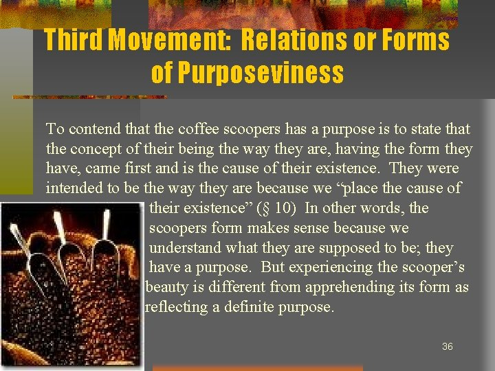 Third Movement: Relations or Forms of Purposeviness To contend that the coffee scoopers has