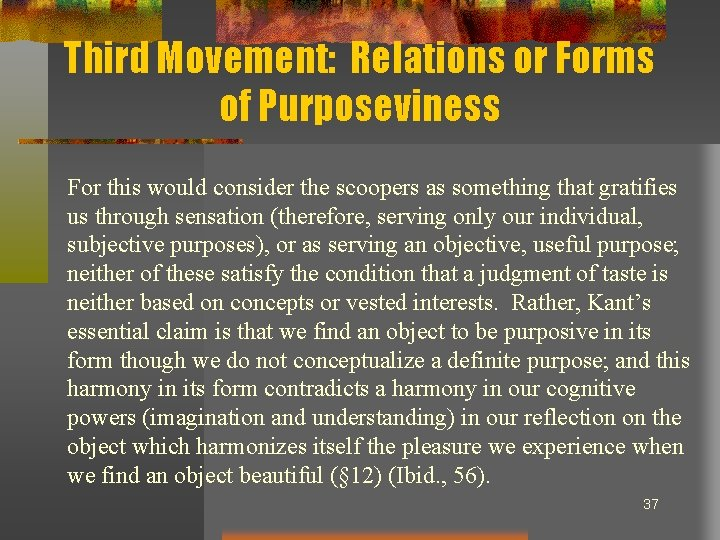 Third Movement: Relations or Forms of Purposeviness For this would consider the scoopers as