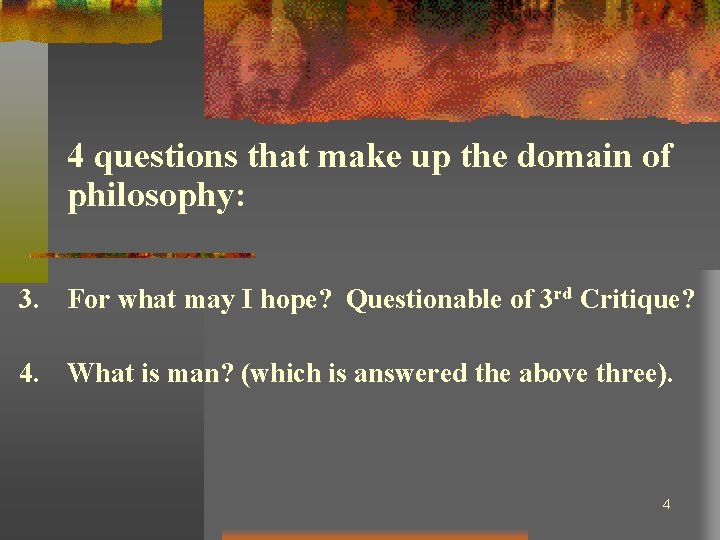 4 questions that make up the domain of philosophy: 3. For what may I