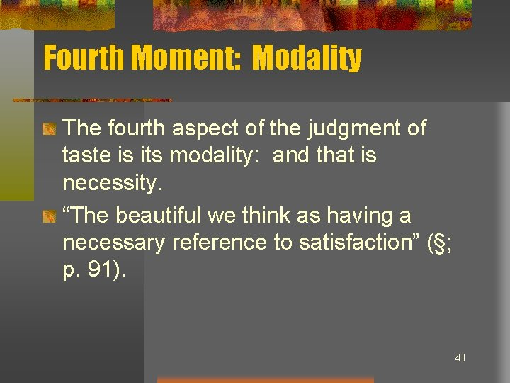 Fourth Moment: Modality The fourth aspect of the judgment of taste is its modality: