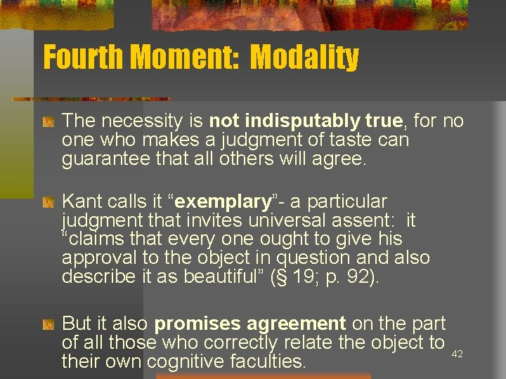 Fourth Moment: Modality The necessity is not indisputably true, for no one who makes