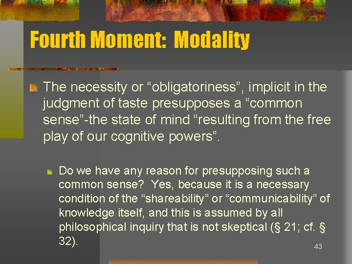 """Fourth Moment: Modality The necessity or """"obligatoriness"""", implicit in the judgment of taste presupposes"""