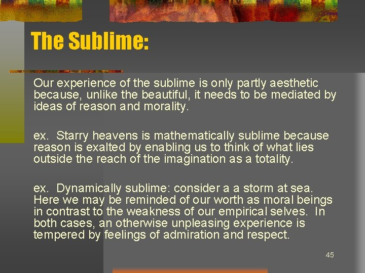 The Sublime: Our experience of the sublime is only partly aesthetic because, unlike the
