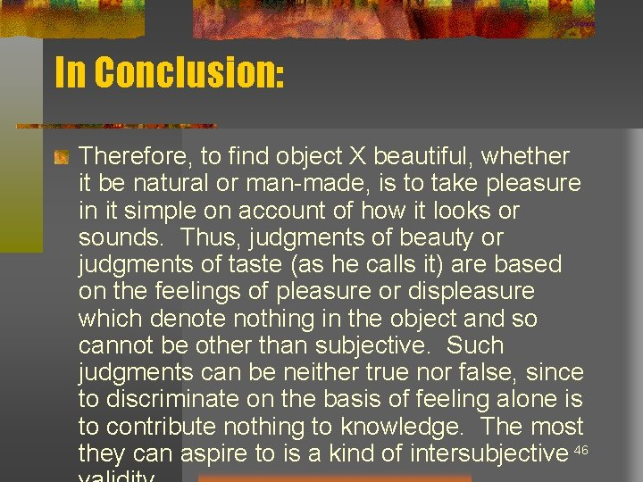 In Conclusion: Therefore, to find object X beautiful, whether it be natural or man-made,