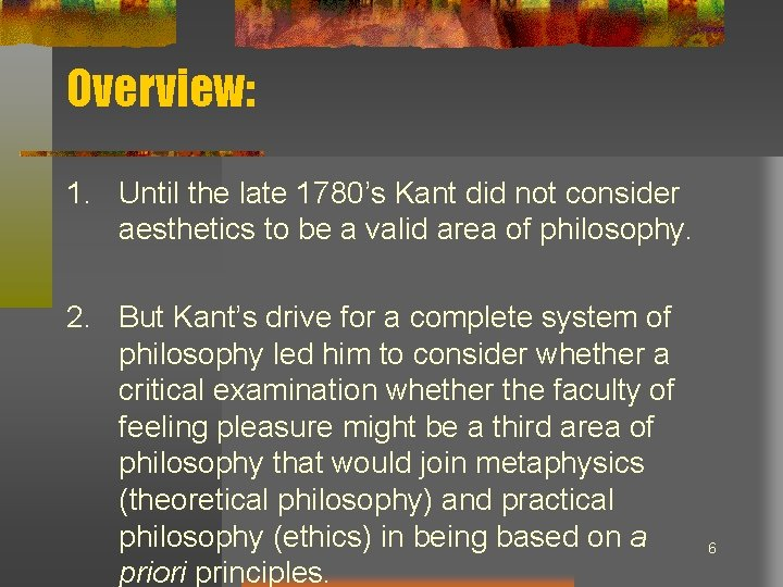 Overview: 1. Until the late 1780's Kant did not consider aesthetics to be a