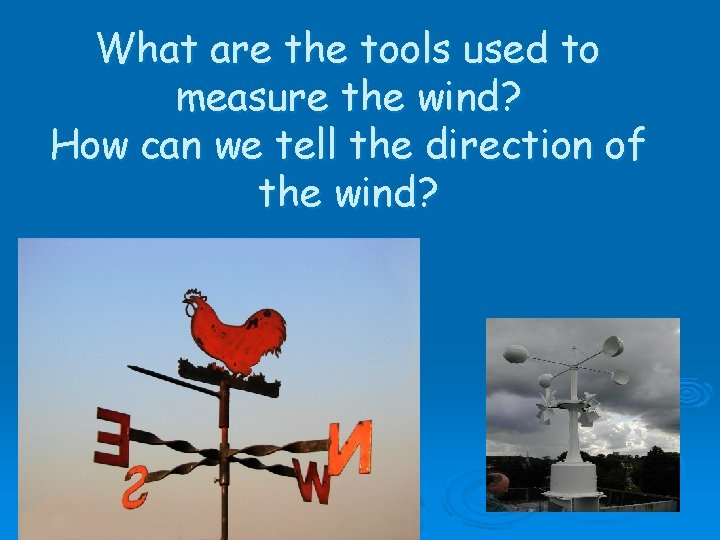 What are the tools used to measure the wind? How can we tell the