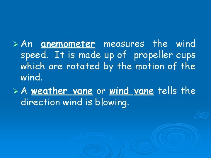 Ø An anemometer measures the wind speed. It is made up of propeller cups