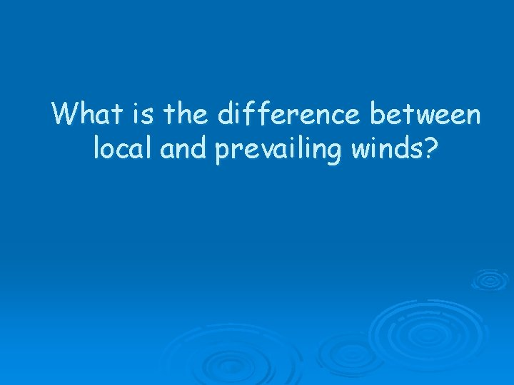 What is the difference between local and prevailing winds?