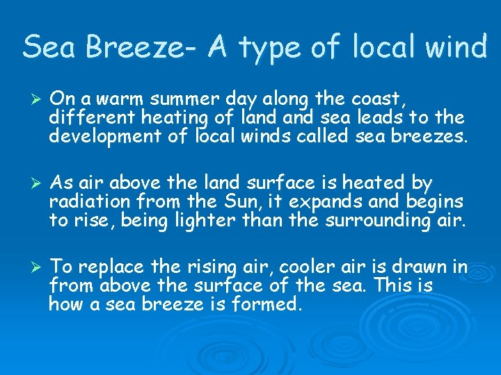 Sea Breeze- A type of local wind Ø On a warm summer day along
