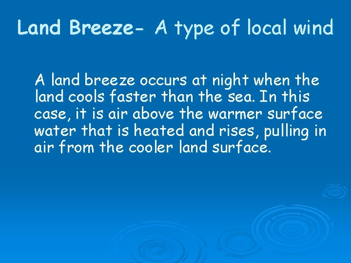 Land Breeze- A type of local wind A land breeze occurs at night when