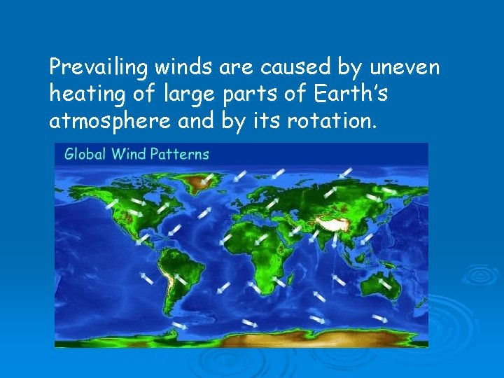Prevailing winds are caused by uneven heating of large parts of Earth's atmosphere and
