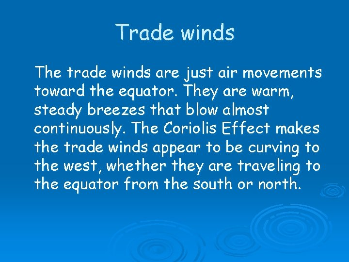 Trade winds The trade winds are just air movements toward the equator. They are