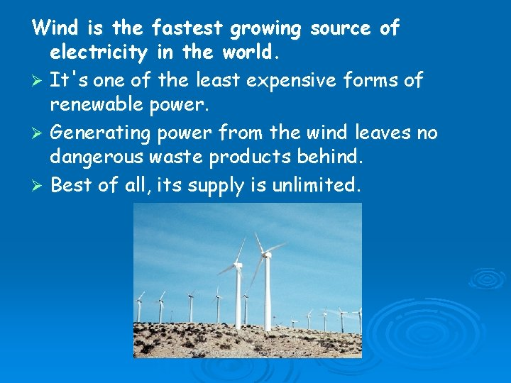 Wind is the fastest growing source of electricity in the world. Ø It's one