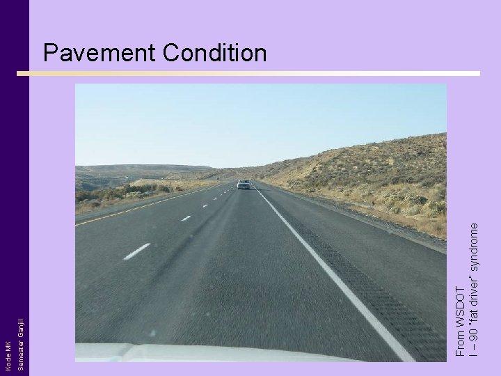 "From WSDOT I – 90 ""fat driver"" syndrome Semester Ganjil Kode MK Pavement Condition"