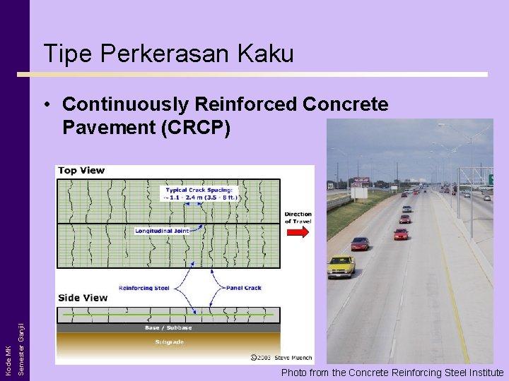 Tipe Perkerasan Kaku Semester Ganjil Kode MK • Continuously Reinforced Concrete Pavement (CRCP) Photo