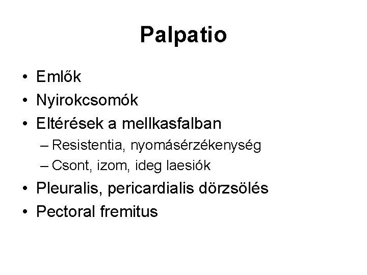 Palpatio • Emlők • Nyirokcsomók • Eltérések a mellkasfalban – Resistentia, nyomásérzékenység – Csont,