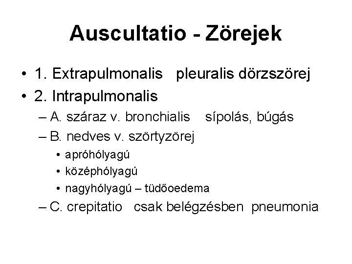 Auscultatio - Zörejek • 1. Extrapulmonalis pleuralis dörzszörej • 2. Intrapulmonalis – A. száraz