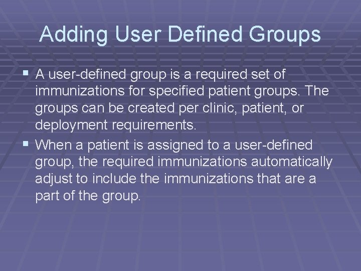 Adding User Defined Groups § A user-defined group is a required set of immunizations