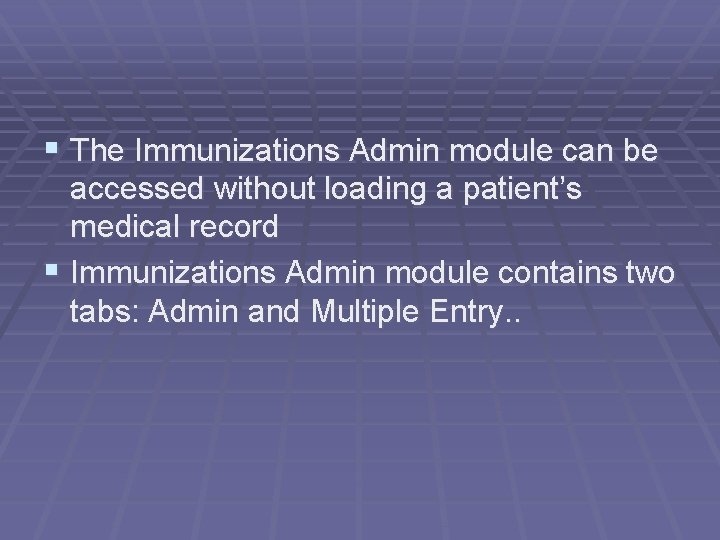§ The Immunizations Admin module can be accessed without loading a patient's medical record