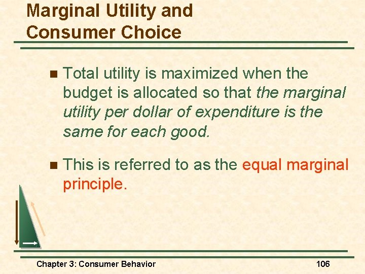 Marginal Utility and Consumer Choice n Total utility is maximized when the budget is