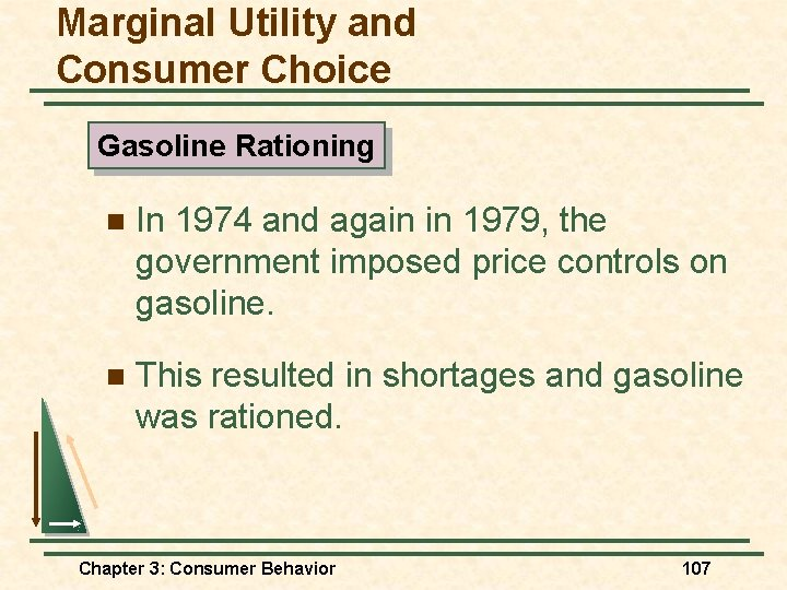 Marginal Utility and Consumer Choice Gasoline Rationing n In 1974 and again in 1979,
