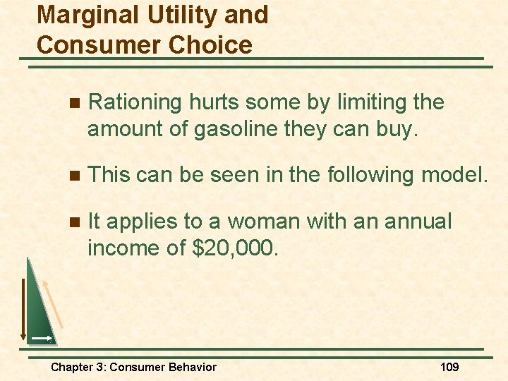 Marginal Utility and Consumer Choice n Rationing hurts some by limiting the amount of